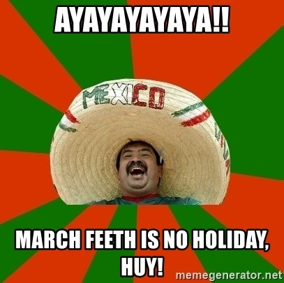 Successful Mexican - AYAYAYAYAYA!! MARCH FEETH IS NO HOLIDAY, HUY!