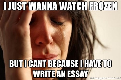 First World Problems - i just wanna watch frozen but i cant because i have to write an essay