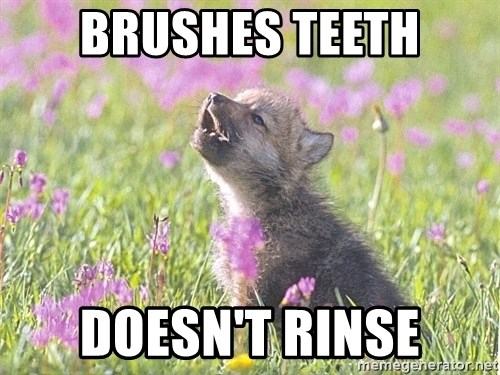 Baby Insanity Wolf - Brushes Teeth Doesn't Rinse