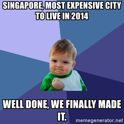 Success Kid - SingApore, most expensive city to live in 2014 Well done, we finally made it.