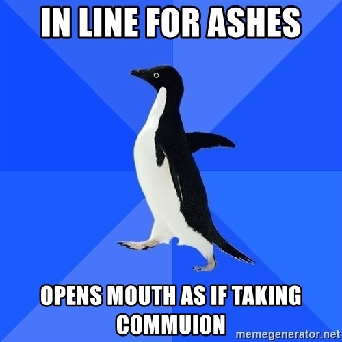 Socially Awkward Penguin - In line for ashes opens mouth as if taking commuion
