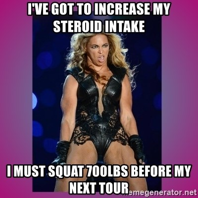 Ugly Beyonce - I've got to increase my steroid intake I must squat 700lbs before my next tour