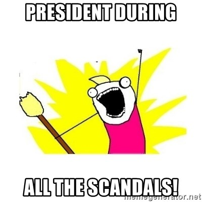clean all the things blank template - President during All the scandals!