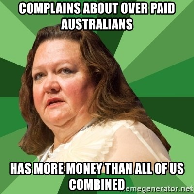 Dumb Whore Gina Rinehart - complains about over paid australians Has more money than all of us combined