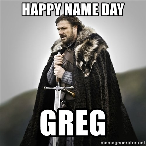 Game of Thrones - Happy Name Day Greg
