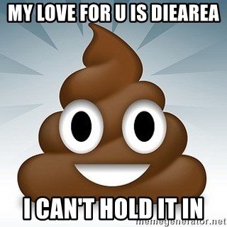 Facebook :poop: emoticon - My love for u is diearea  I can't hold it in