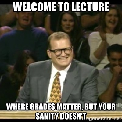 Whose Line - Welcome to Lecture where grades matter, but your sanity doesn't