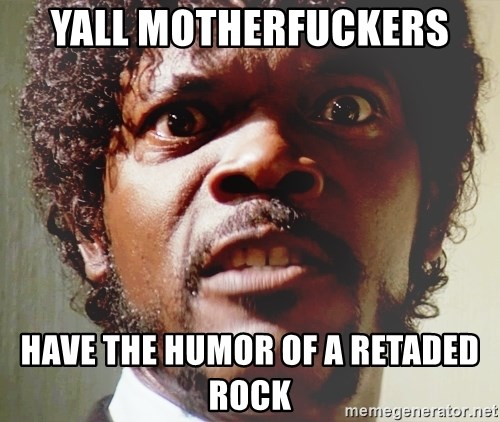 Mad Samuel L Jackson - YALL MOTHERFUCKERS HAVE THE HUMOR OF A RETADED ROCK