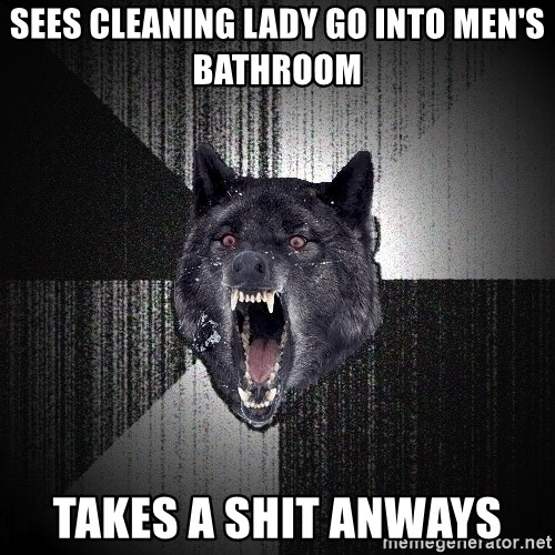 Insanity Wolf - sees cleaning lady go into men's bathroom takes a shit anways