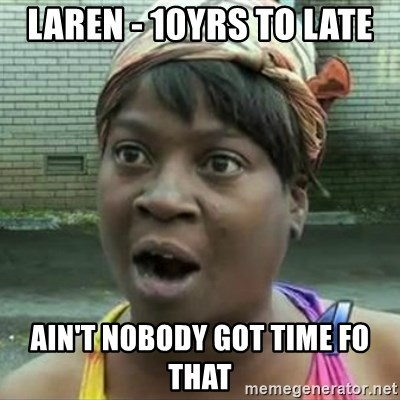 Sweet Brown OH LAWD JESUS - Laren - 10yrs to late Ain't nobody got time fo that