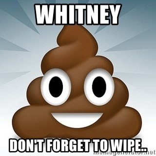 Facebook :poop: emoticon - Whitney Don't forget to wipe..