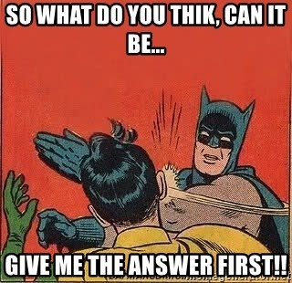 batman slap robin - so what do you thik, can it be... give me the answer first!!