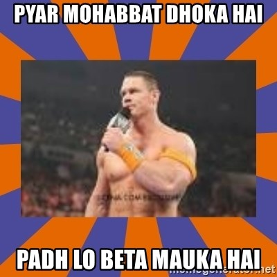 John cena be like you got a big ass dick - Pyar mohabbat dhoka hai Padh lo beta mauka hai