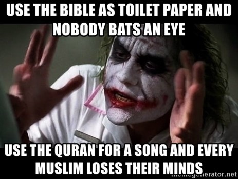 joker mind loss - use the bible as toilet paper and nobody bats an eye use the quran for a song and every muslim loses their minds