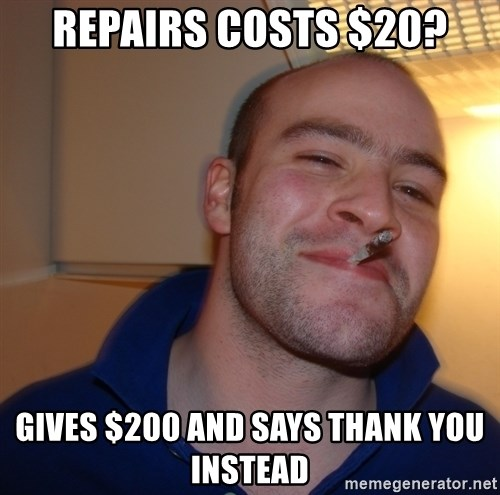 Good Guy Greg - repairs costs $20? gives $200 and says thank you instead