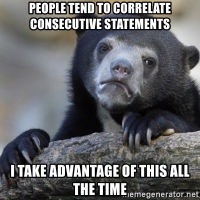 Confession Bear - People tend to correlate consecutive statements I take advantage of this all the time