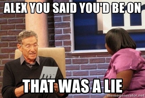 Maury Lie Detector - Alex you said you'd be on That was a lie