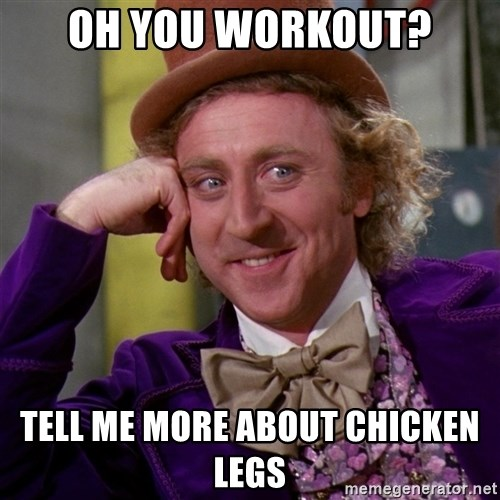Willy Wonka - Oh you workout? Tell me more about chicken legs