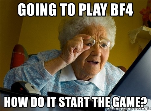 Internet Grandma Surprise - going to play bf4 how do it start the game?