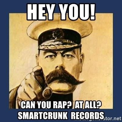 your country needs you - hey you! can you rap?  At all?              smartcrunk  records