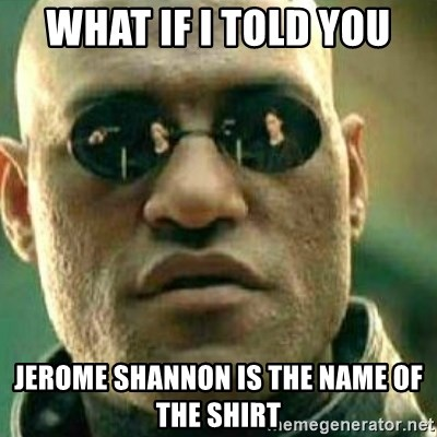 What If I Told You - WHAT IF I TOLD YOU jerome shannon is the name of the shirt