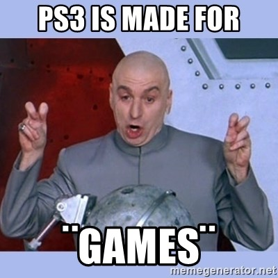 Dr Evil meme - ps3 is made for ¨games¨