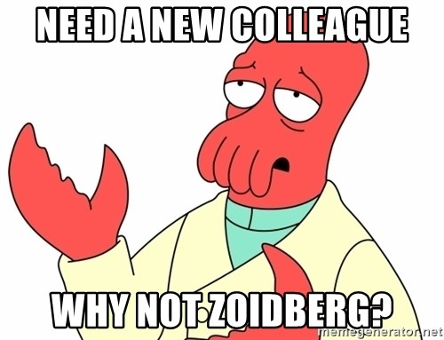 Why not zoidberg? - Need a new colleague Why not zoidberg?