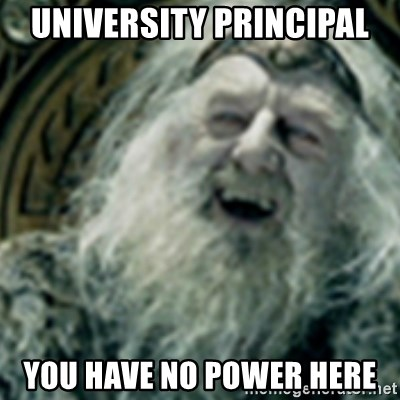 you have no power here - UNiversity Principal you have no power here