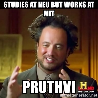 History guy - STUDIES at neu but works at mit PRUTHVI