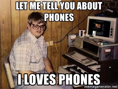 Nerd - Let me tell you about Phones I LOVES PHONES
