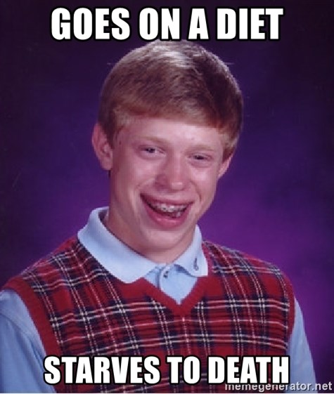 Bad Luck Brian - goes on a diet starves to death