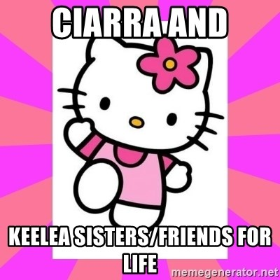 Hello Kitty - Ciarra and  Keelea sisters/friends for life
