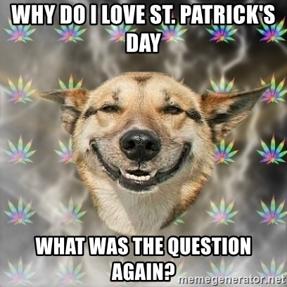 Stoner Dog - Why do i love st. patrick's day What was the question again?