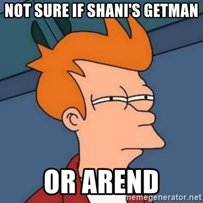 Not sure if troll - Not sure if Shani's Getman or Arend