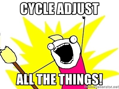 X ALL THE THINGS - Cycle adjust All the things!