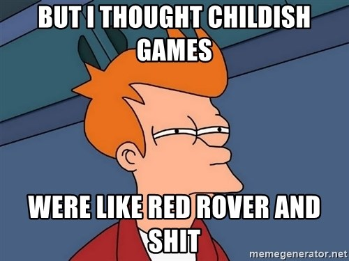 Futurama Fry - But I thought childish games Were like red rover and shit