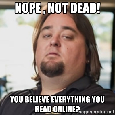 chumlee - nope , Not Dead! you believe everything you read online?