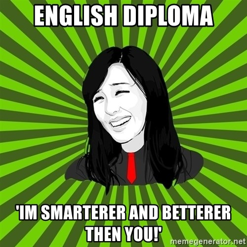 green fan - english diploma 'Im smarterer and betterer then you!'
