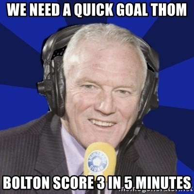 Optimistic Eddie Gray  - we need a quick goal Thom Bolton score 3 in 5 minutes
