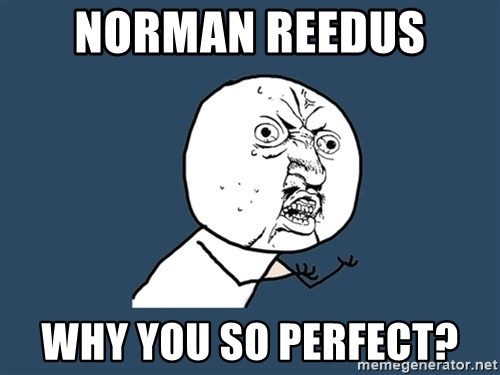 Y U No - Norman Reedus  why you so perfect?