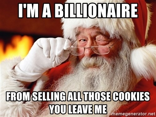 Capitalist Santa - i'm a billionaire from selling all those cookies you leave me