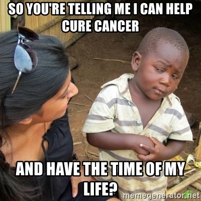 Skeptical 3rd World Kid - so you're telling me I can help cure cancer and have the time of my life?