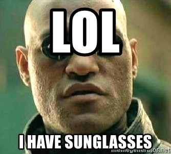 What if I told you / Matrix Morpheus - LOL I HAVE SUnGLASSES