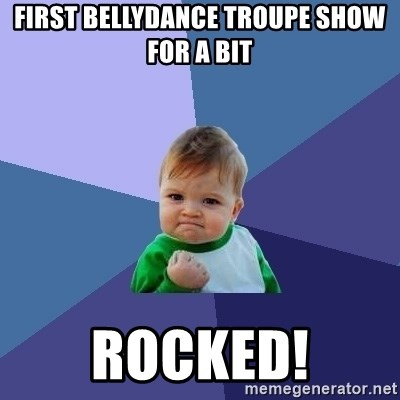 Success Kid - FIRST Bellydance troupe Show FOR A BIT ROCKed!