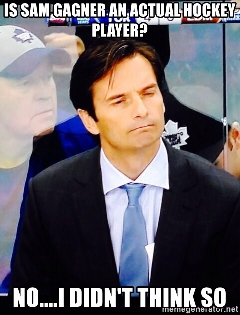 Dallas Eakins - Is Sam Gagner an actual hockey player? No....I didn't think so