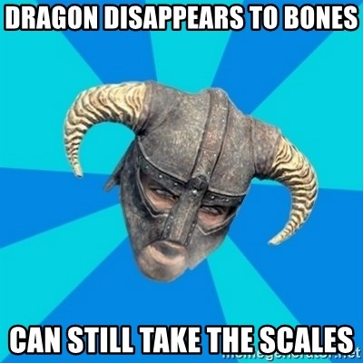 skyrim stan - Dragon disappears to bones Can still take the scales