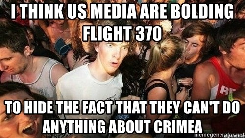 -Sudden Clarity Clarence - I think US media are bolding flight 370 to hide the fact that they can't do anything about crimea