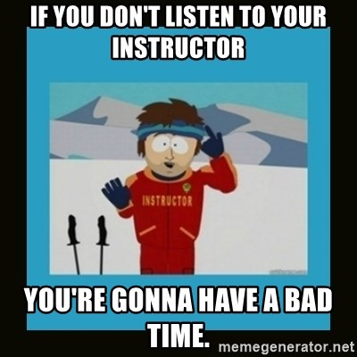 South Park Ski Instructor - If you don't listen to your instructor you're gonna have a bad time.