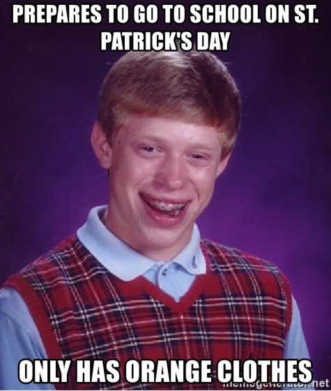 Bad Luck Brian - prepares to go to school on st. patrick's day only has orange clothes