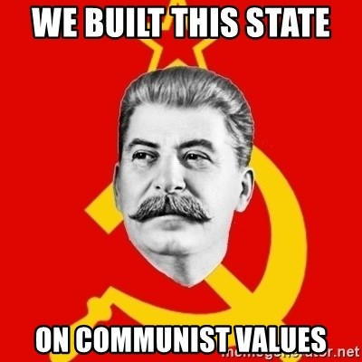 Stalin Says - we built this state  on Communist Values